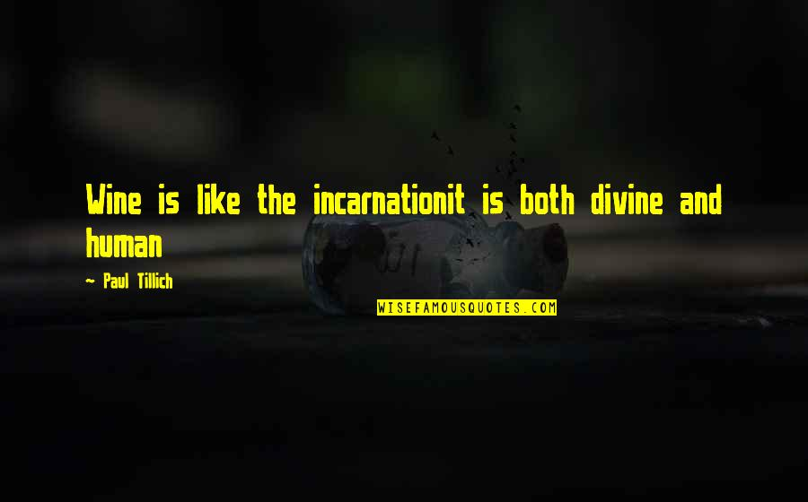 Be Like Wine Quotes By Paul Tillich: Wine is like the incarnationit is both divine