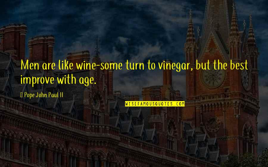 Be Like Wine Quotes By Pope John Paul II: Men are like wine-some turn to vinegar, but