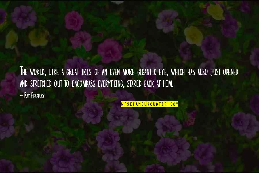 Be Like Wine Quotes By Ray Bradbury: The world, like a great iris of an