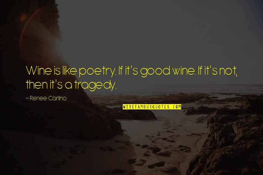 Be Like Wine Quotes By Renee Carlino: Wine is like poetry. If it's good wine.