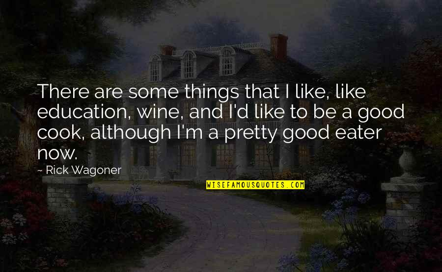 Be Like Wine Quotes By Rick Wagoner: There are some things that I like, like