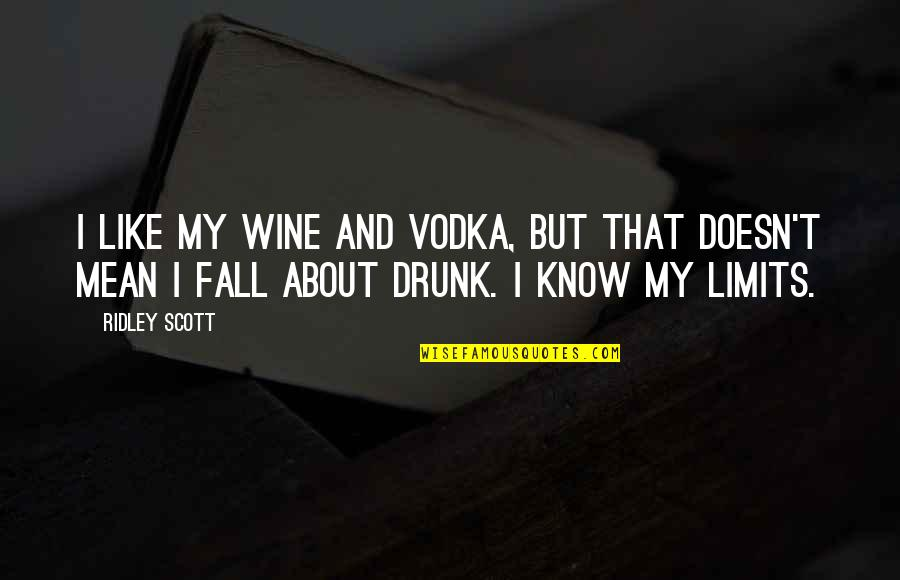 Be Like Wine Quotes By Ridley Scott: I like my wine and vodka, but that