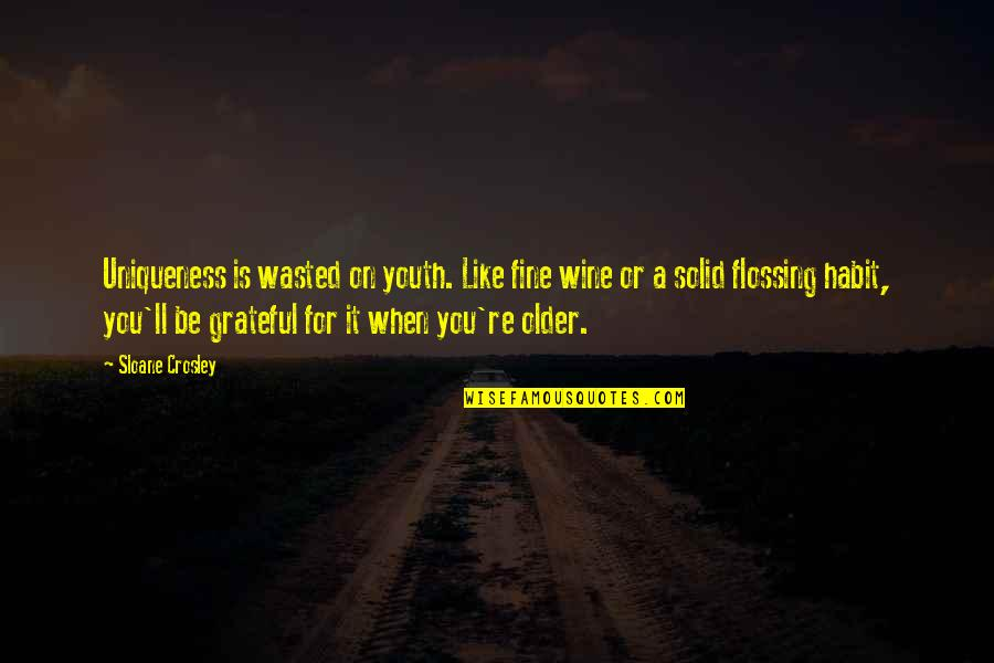Be Like Wine Quotes By Sloane Crosley: Uniqueness is wasted on youth. Like fine wine