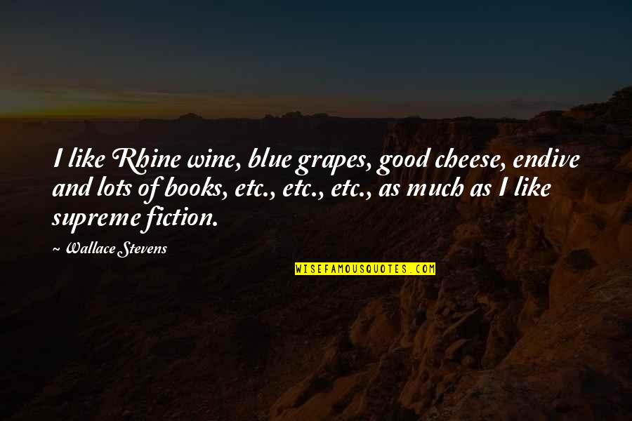 Be Like Wine Quotes By Wallace Stevens: I like Rhine wine, blue grapes, good cheese,