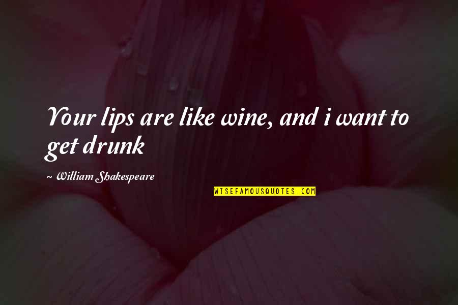 Be Like Wine Quotes By William Shakespeare: Your lips are like wine, and i want