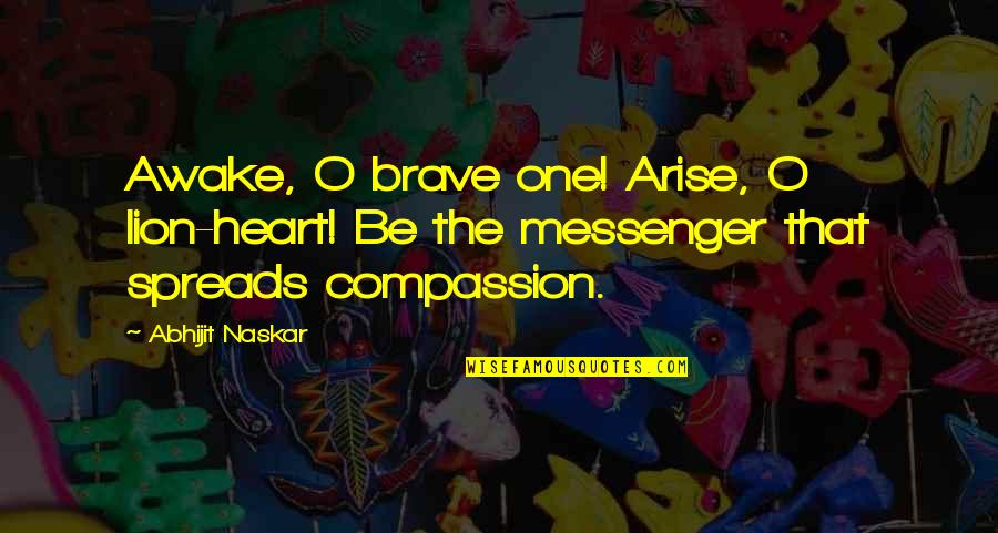Be Lion Quotes By Abhijit Naskar: Awake, O brave one! Arise, O lion-heart! Be