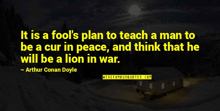 Be Lion Quotes By Arthur Conan Doyle: It is a fool's plan to teach a