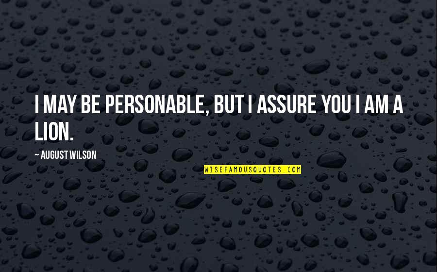 Be Lion Quotes By August Wilson: I may be personable, but I assure you