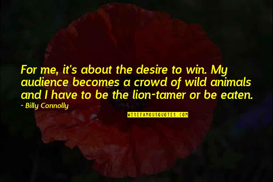 Be Lion Quotes By Billy Connolly: For me, it's about the desire to win.