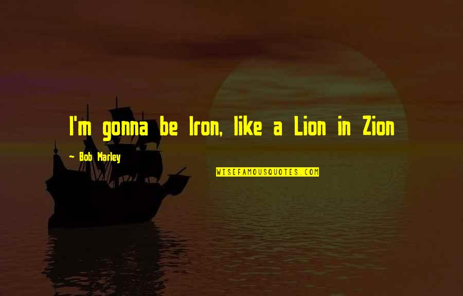 Be Lion Quotes By Bob Marley: I'm gonna be Iron, like a Lion in