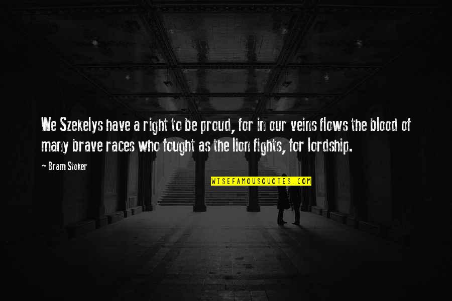 Be Lion Quotes By Bram Stoker: We Szekelys have a right to be proud,