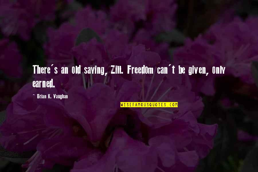 Be Lion Quotes By Brian K. Vaughan: There's an old saying, Zill. Freedom can't be
