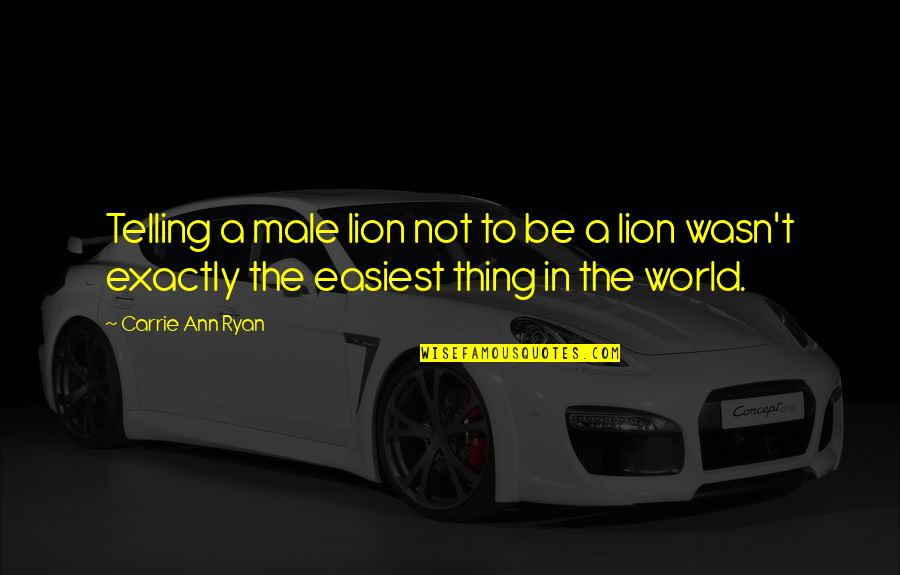 Be Lion Quotes By Carrie Ann Ryan: Telling a male lion not to be a