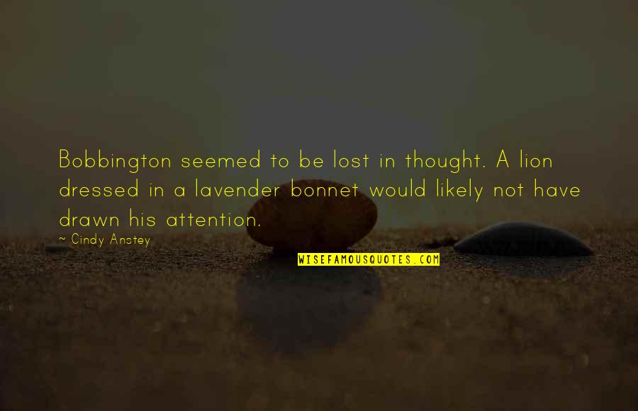 Be Lion Quotes By Cindy Anstey: Bobbington seemed to be lost in thought. A