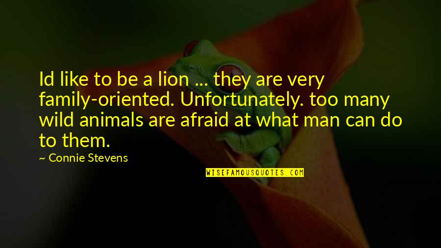 Be Lion Quotes By Connie Stevens: Id like to be a lion ... they