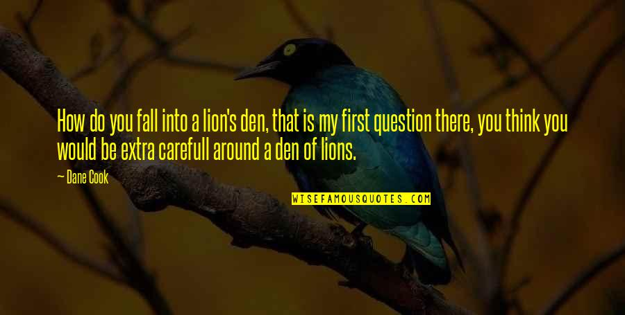Be Lion Quotes By Dane Cook: How do you fall into a lion's den,