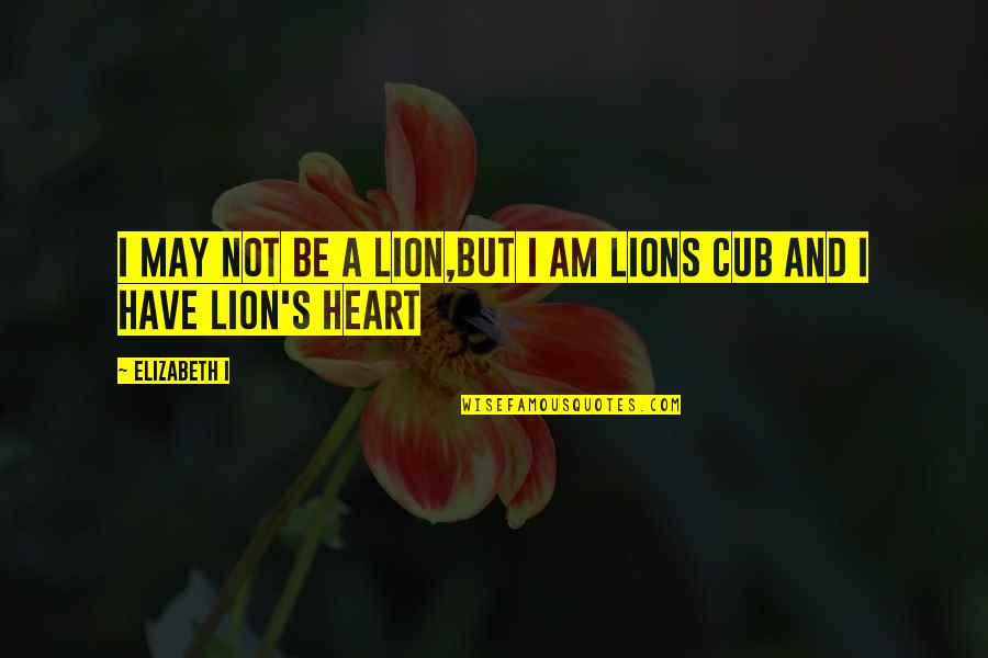 Be Lion Quotes By Elizabeth I: I may not be a lion,but I am