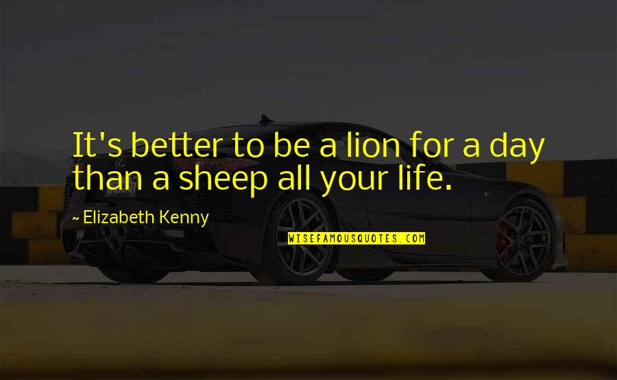 Be Lion Quotes By Elizabeth Kenny: It's better to be a lion for a