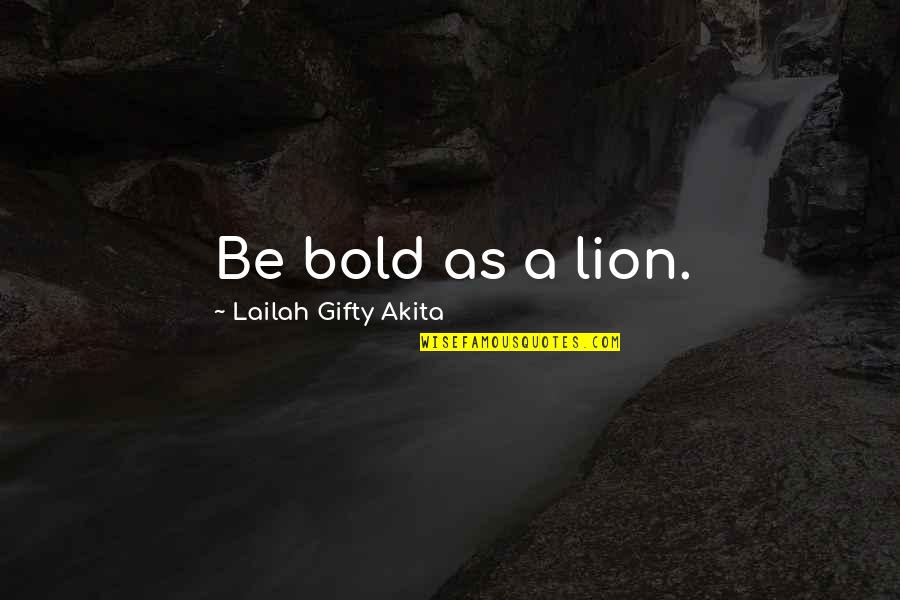 Be Lion Quotes By Lailah Gifty Akita: Be bold as a lion.