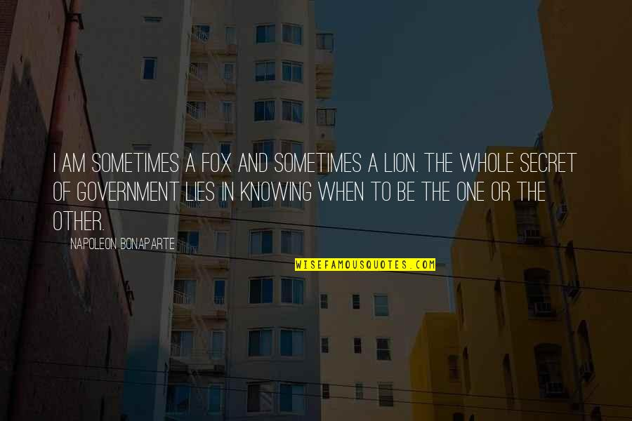 Be Lion Quotes By Napoleon Bonaparte: I am sometimes a fox and sometimes a
