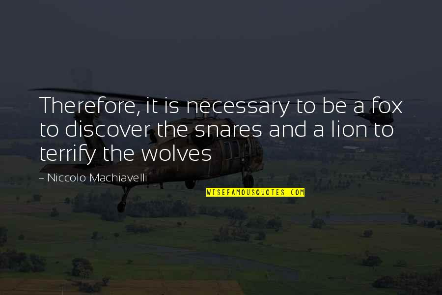 Be Lion Quotes By Niccolo Machiavelli: Therefore, it is necessary to be a fox