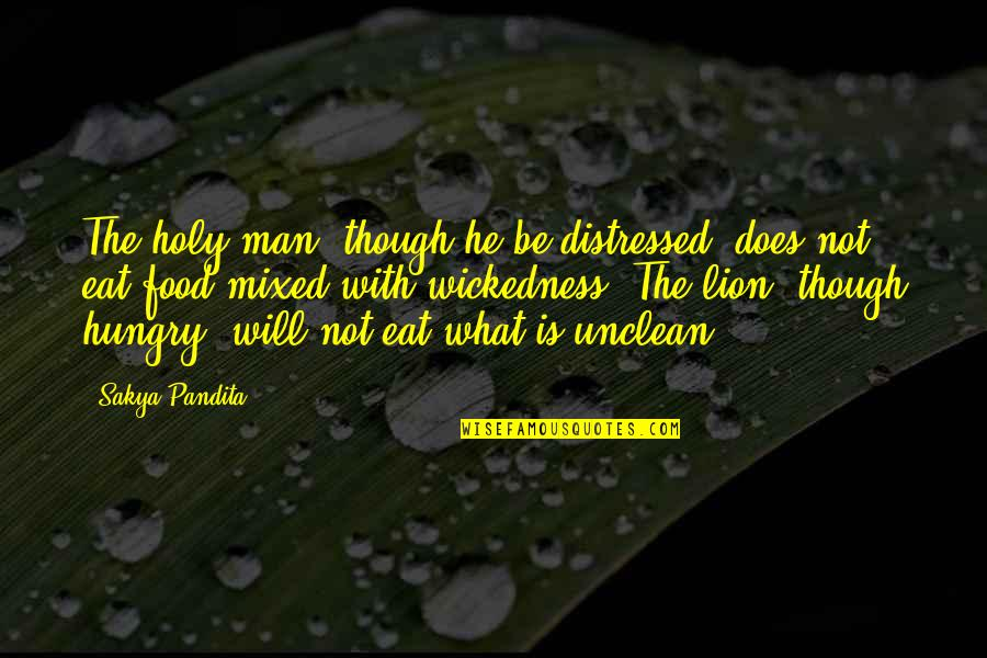 Be Lion Quotes By Sakya Pandita: The holy man, though he be distressed, does