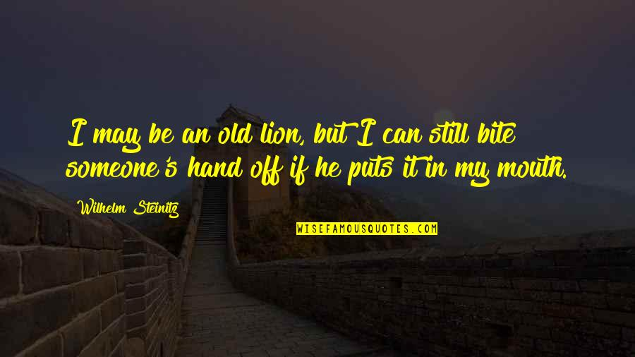 Be Lion Quotes By Wilhelm Steinitz: I may be an old lion, but I