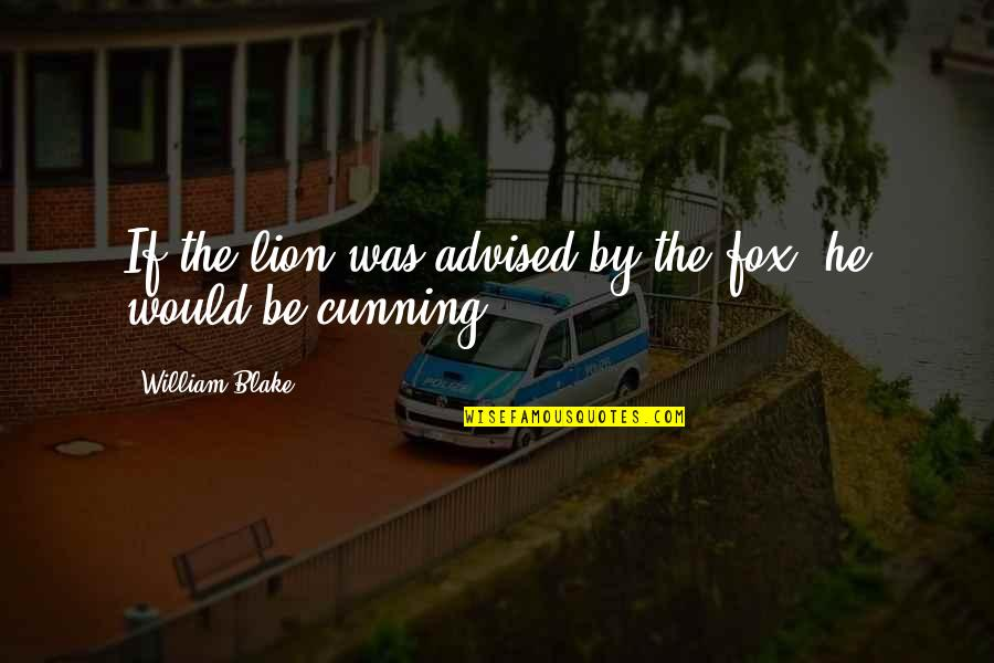 Be Lion Quotes By William Blake: If the lion was advised by the fox,