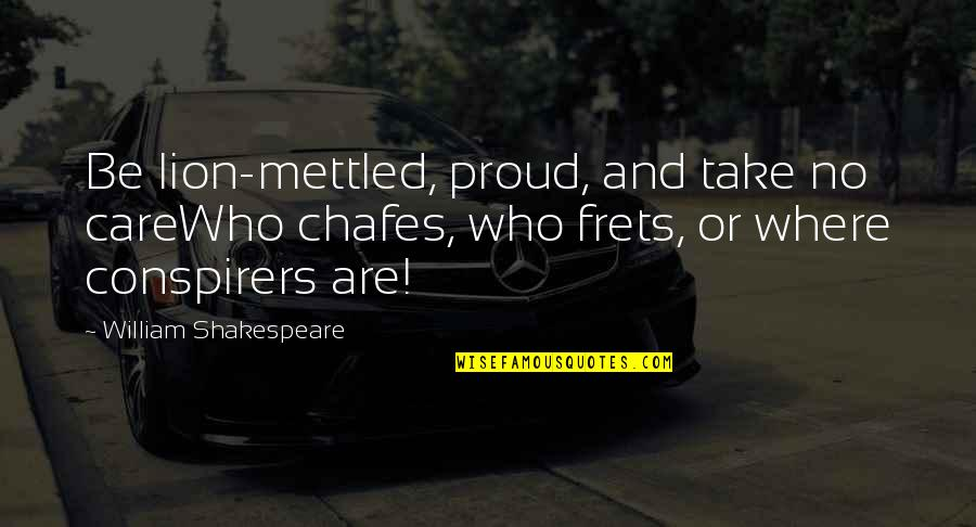 Be Lion Quotes By William Shakespeare: Be lion-mettled, proud, and take no careWho chafes,