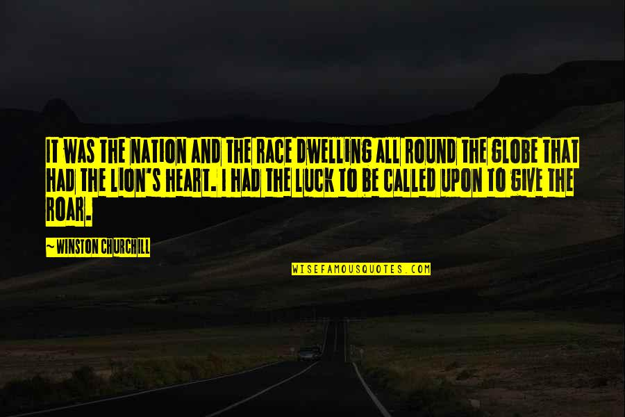 Be Lion Quotes By Winston Churchill: It was the nation and the race dwelling
