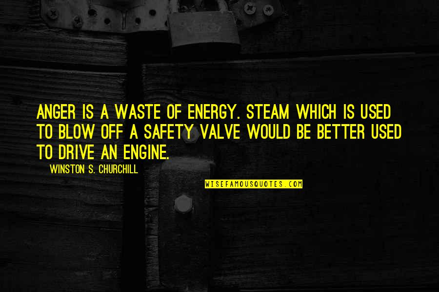 Be Lion Quotes By Winston S. Churchill: Anger is a waste of energy. Steam which