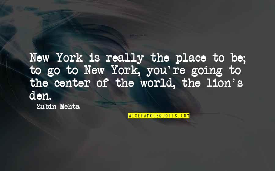 Be Lion Quotes By Zubin Mehta: New York is really the place to be;