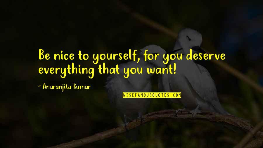 Be Nice To Yourself Quotes By Anuranjita Kumar: Be nice to yourself, for you deserve everything