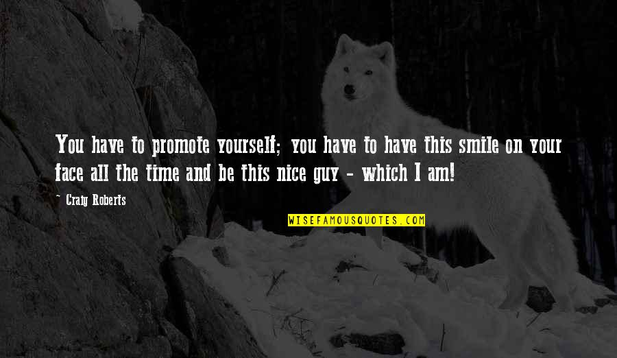 Be Nice To Yourself Quotes By Craig Roberts: You have to promote yourself; you have to