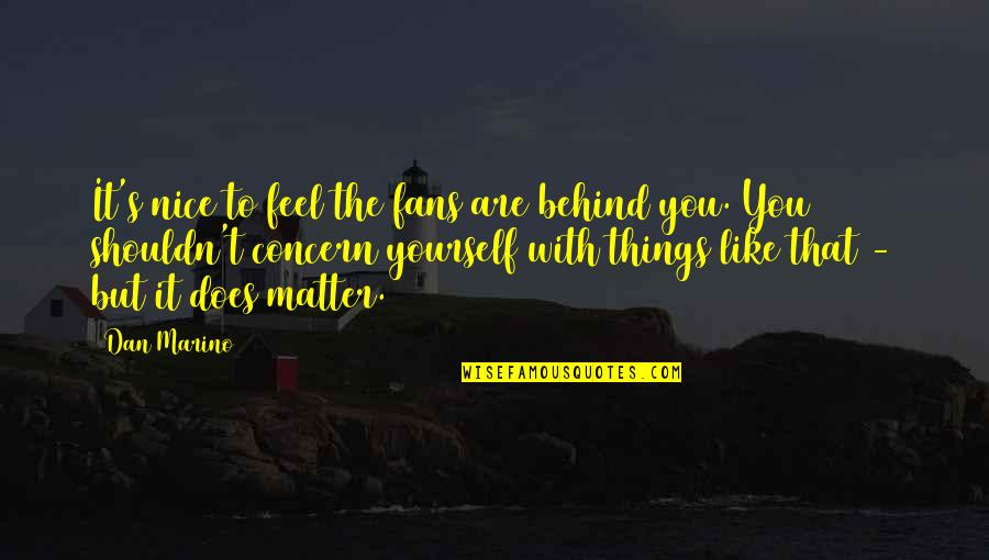 Be Nice To Yourself Quotes By Dan Marino: It's nice to feel the fans are behind