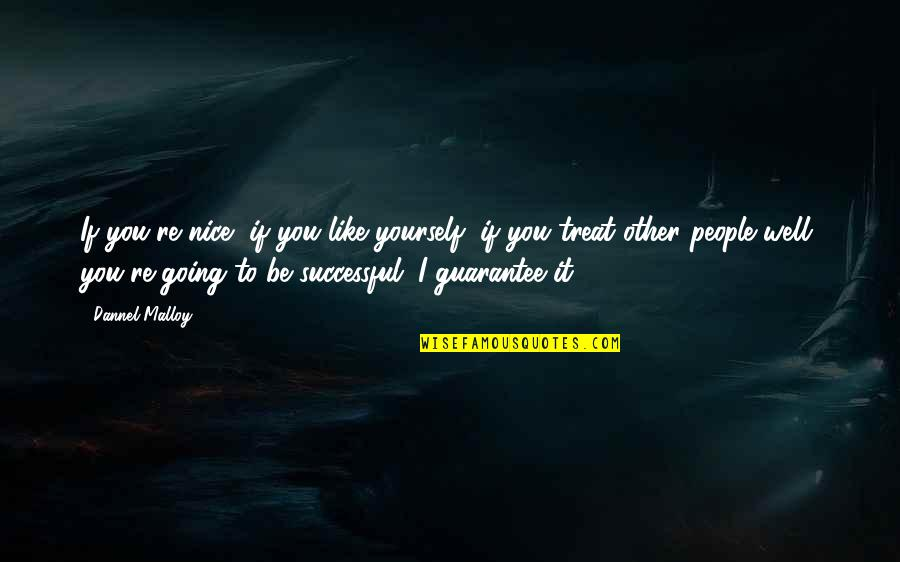 Be Nice To Yourself Quotes By Dannel Malloy: If you're nice, if you like yourself, if