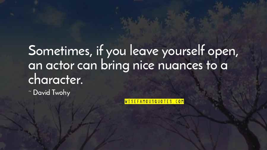 Be Nice To Yourself Quotes By David Twohy: Sometimes, if you leave yourself open, an actor