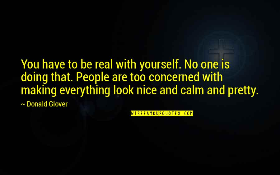 Be Nice To Yourself Quotes By Donald Glover: You have to be real with yourself. No