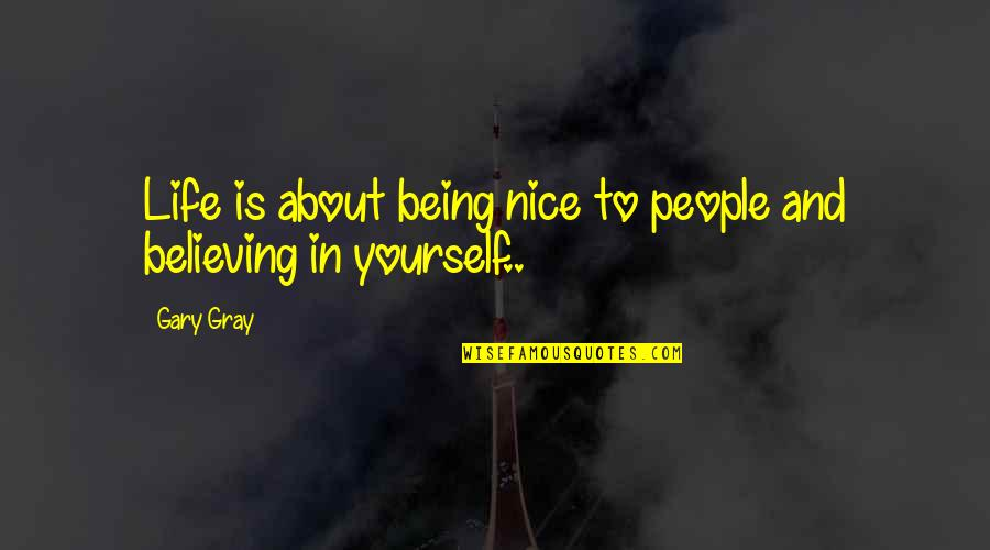 Be Nice To Yourself Quotes By Gary Gray: Life is about being nice to people and