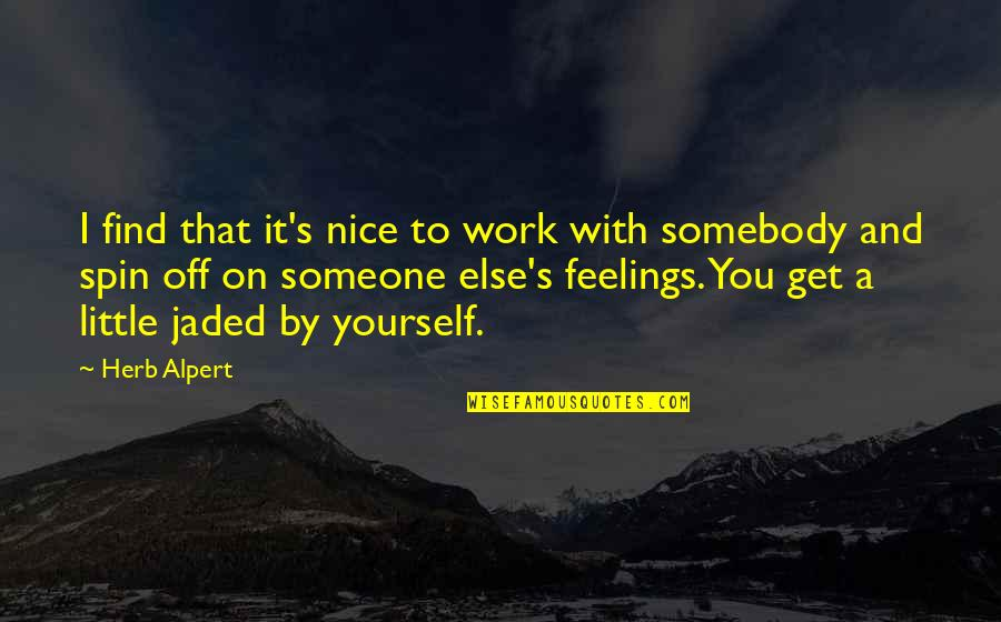 Be Nice To Yourself Quotes By Herb Alpert: I find that it's nice to work with