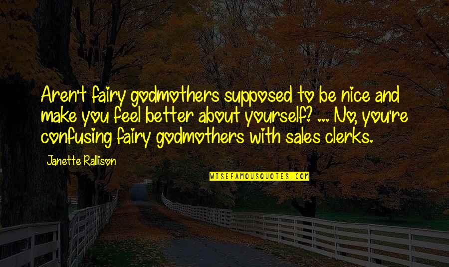 Be Nice To Yourself Quotes By Janette Rallison: Aren't fairy godmothers supposed to be nice and