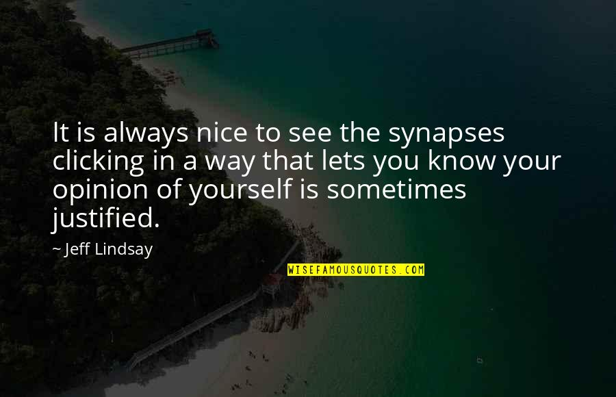 Be Nice To Yourself Quotes By Jeff Lindsay: It is always nice to see the synapses