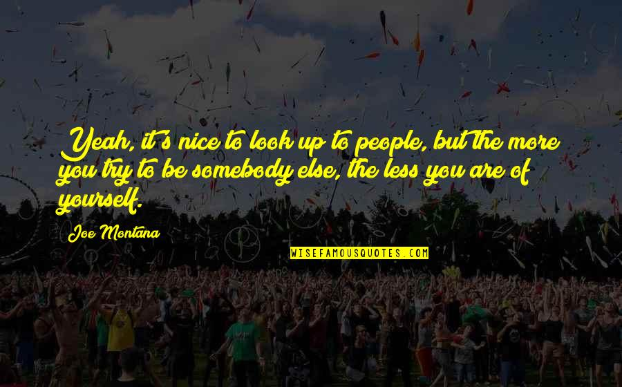 Be Nice To Yourself Quotes By Joe Montana: Yeah, it's nice to look up to people,
