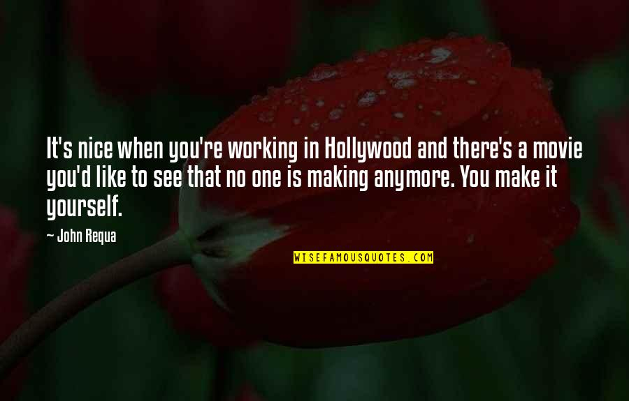 Be Nice To Yourself Quotes By John Requa: It's nice when you're working in Hollywood and