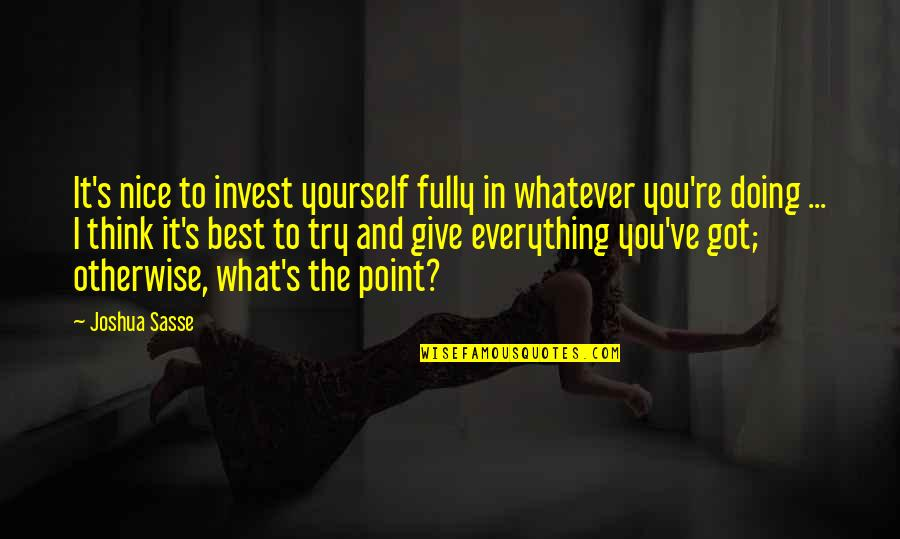 Be Nice To Yourself Quotes By Joshua Sasse: It's nice to invest yourself fully in whatever