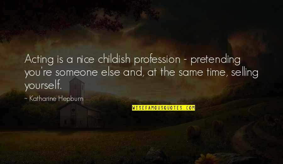 Be Nice To Yourself Quotes By Katharine Hepburn: Acting is a nice childish profession - pretending