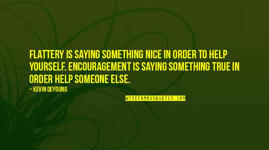 Be Nice To Yourself Quotes By Kevin DeYoung: Flattery is saying something nice in order to