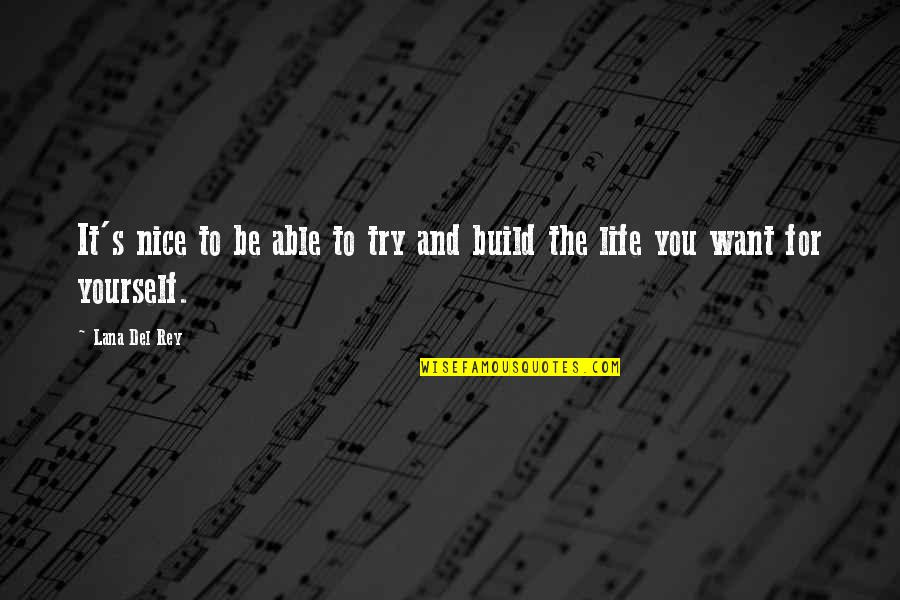 Be Nice To Yourself Quotes By Lana Del Rey: It's nice to be able to try and