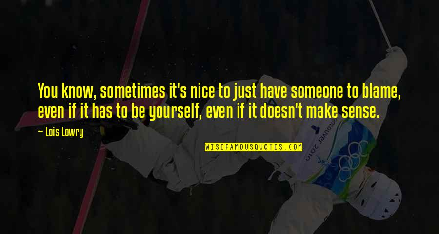 Be Nice To Yourself Quotes By Lois Lowry: You know, sometimes it's nice to just have