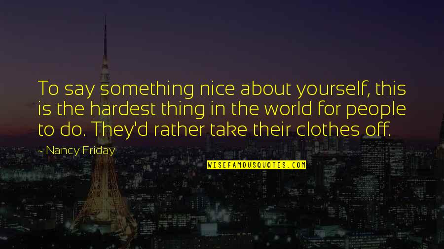 Be Nice To Yourself Quotes By Nancy Friday: To say something nice about yourself, this is